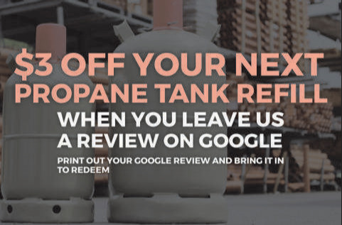 $3 off your next propane tank refill when you leave us a review on google. Print out your google review and bring it in to redeem.
